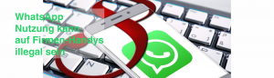 WhatsApp Nutzung kann auf Firmen-Handys illegal sein